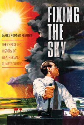 Fixing the Sky By Fleming, James Rodger